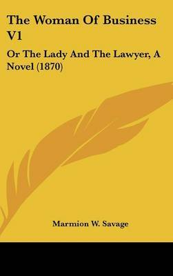 The Woman Of Business V1: Or The Lady And The Lawyer, A Novel (1870)