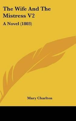 The Wife And The Mistress V2: A Novel (1803)