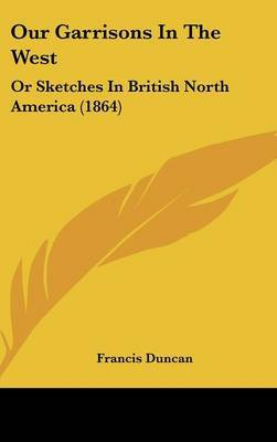 Our Garrisons In The West: Or Sketches In British North America (1864)