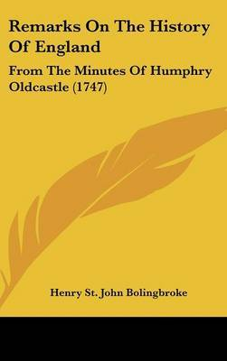 Remarks On The History Of England: From The Minutes Of Humphry Oldcastle (1747)