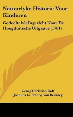 Natuurlyke Historie Voor Kinderen: Gedeeltelyk Ingericht Naar De Hoogduitsche Uitgaave (1781)
