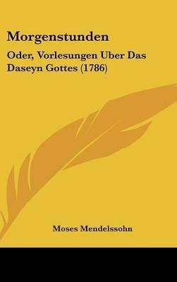 Morgenstunden: Oder, Vorlesungen Uber Das Daseyn Gottes (1786)