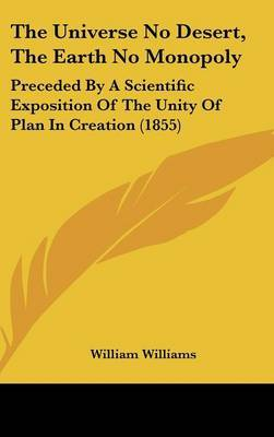 The Universe No Desert, The Earth No Monopoly: Preceded By A Scientific Exposition Of The Unity Of Plan In Creation (1855)