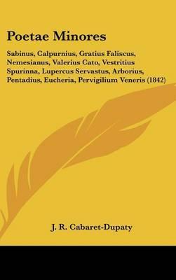 Poetae Minores: Sabinus, Calpurnius, Gratius Faliscus, Nemesianus, Valerius Cato, Vestritius Spurinna, Lupercus Servastus, Arborius, Pentadius, Eucheria, Pervigilium Veneris (1842)