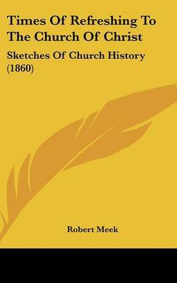 Times Of Refreshing To The Church Of Christ: Sketches Of Church History (1860)