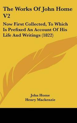 The Works Of John Home V2: Now First Collected, To Which Is Prefixed An Account Of His Life And Writings (1822)