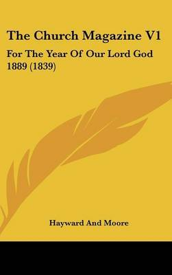 The Church Magazine V1: For The Year Of Our Lord God 1889 (1839)
