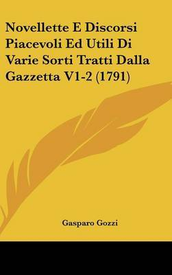 Novellette E Discorsi Piacevoli Ed Utili Di Varie Sorti Tratti Dalla Gazzetta V1-2 (1791)