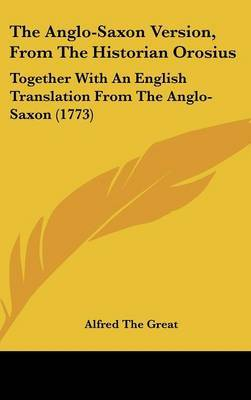 The Anglo-Saxon Version, From The Historian Orosius: Together With An English Translation From The Anglo-Saxon (1773)