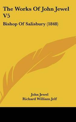 The Works Of John Jewel V5: Bishop Of Salisbury (1848)
