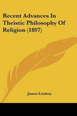 Recent Advances in Theistic Philosophy of Religion (1897)