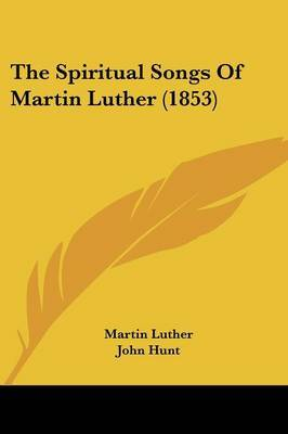 The Spiritual Songs of Martin Luther (1853)