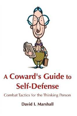 A Coward's Guide to Self-Defense: Combat Tactics for the Thinking Person