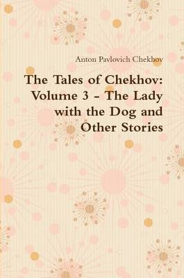 The Tales of Chekhov: Volume 3 - The Lady with the Dog and Other Stories