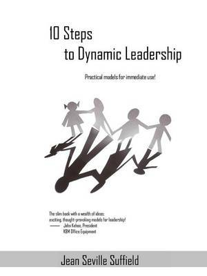 10 Steps to Dynamic Leadership: Practical Models for Immediate Use!
