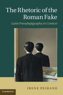 The Rhetoric of the Roman Fake: Latin Pseudepigrapha in Context