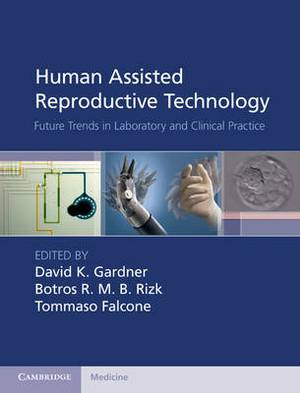 Human Assisted Reproductive Technology: Future Trends in Laboratory and Clinical Practice