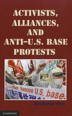 Cambridge Studies in Contentious Politics: Activists, Alliances, and Anti-U.S. Base Protests
