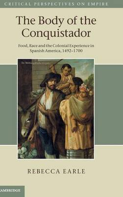The Body of the Conquistador: Food, Race and the Colonial Experience in Spanish America, 1492-1700