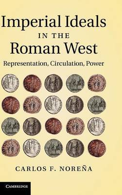 Imperial Ideals in the Roman West: Representation, Circulation, Power