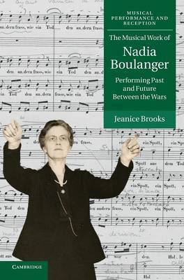 The Musical Work of Nadia Boulanger: Performing Past and Future between the Wars