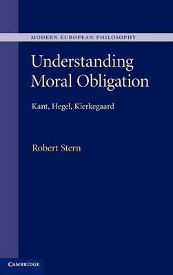 Understanding Moral Obligation: Kant, Hegel, Kierkegaard