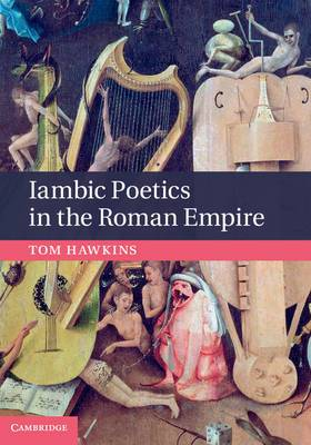 Iambic Poetics in the Roman Empire: The Bitter Muse