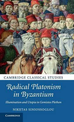Radical Platonism in Byzantium: Illumination and Utopia in Gemistos Plethon