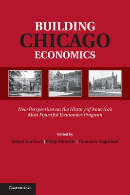 Building Chicago Economics: New Perspectives on the History of America's Most Powerful Economics Program