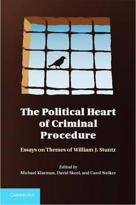 The Political Heart of Criminal Procedure: Essays on Themes of William J. Stuntz