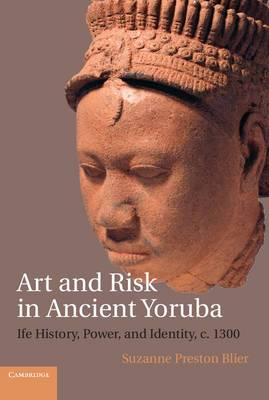 Art and Risk in Ancient Yoruba: Ife History, Power, and Identity, c.1300