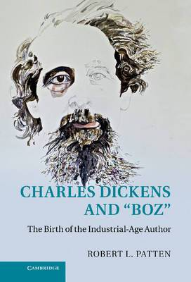 Charles Dickens and 'Boz': The Birth of the Industrial-Age Author