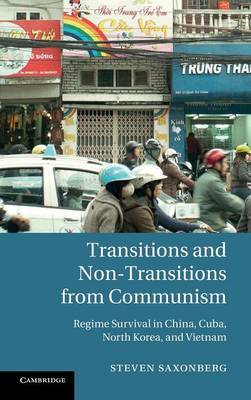Transitions and Non-Transitions from Communism: Regime Survival in China, Cuba, North Korea, and Vietnam