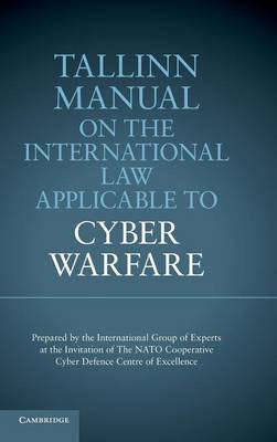 Tallinn Manual on the International Law Applicable to Cyber Warfare