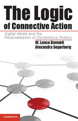 The Logic of Connective Action: Digital Media and the Personalization of Contentious Politics
