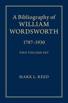 A Bibliography of William Wordsworth 2 Volume Hardback Set: 1787-1930