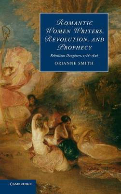 Romantic Women Writers, Revolution, and Prophecy: Rebellious Daughters, 1786-1826