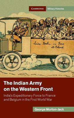 The Indian Army on the Western Front: India's Expeditionary Force to France and Belgium in the First World War