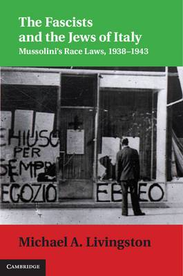 The Fascists and the Jews of Italy: Mussolini's Race Laws, 1938-1943