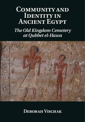 Community and Identity in Ancient Egypt: The Old Kingdom Cemetery at Qubbet el-Hawa