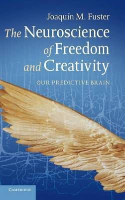 The Neuroscience of Freedom and Creativity: Our Predictive Brain