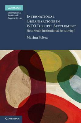 International Organizations in WTO Dispute Settlement: How Much Institutional Sensitivity?