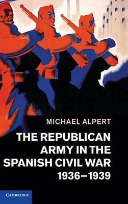 The Republican Army in the Spanish Civil War, 1936-1939