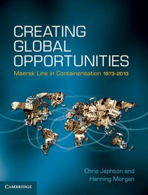 Creating Global Opportunities: Maersk Line in Containerisation 1973-2013