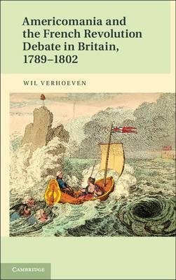 Americomania and the French Revolution Debate in Britain, 1789-1802