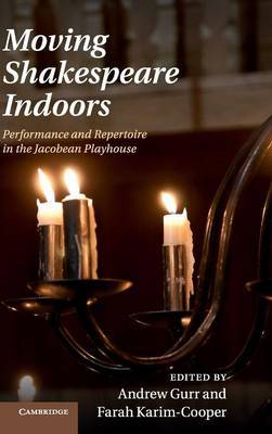 Moving Shakespeare Indoors: Performance and Repertoire in the Jacobean Playhouse
