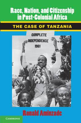 Race, Nation, and Citizenship in Postcolonial Africa: The Case of Tanzania