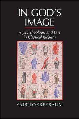 In God's Image: Myth, Theology, and Law in Classical Judaism