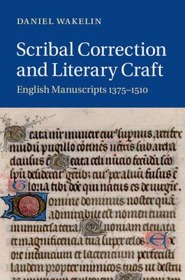 Scribal Correction and Literary Craft: English Manuscripts 1375-1510