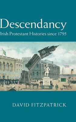 Descendancy: Irish Protestant Histories since 1795